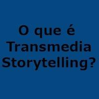 O que é transmedia storytelling