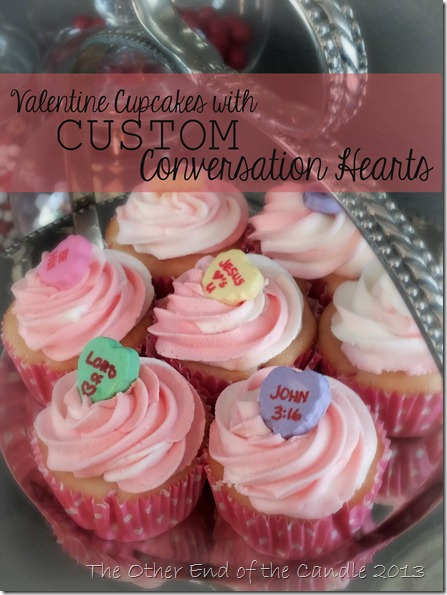 Valentine Cupcakes with Custon Conversation Hearts via TheOtherEndOfTheCandle.com