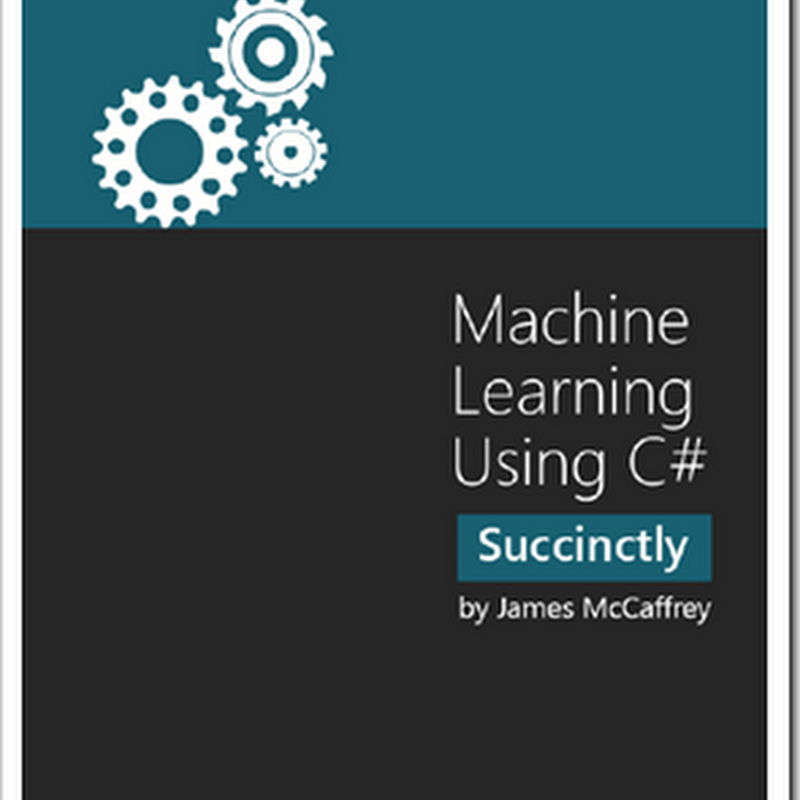 "One James McCaffrey, Two Succinctly's - ""Machine Learning Using C# Succinctly"" & ""Neural Networks Using C# Succinctly"" (& 50 free eBooks)"