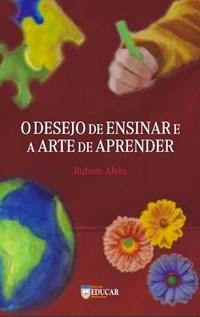O Desejo de Ensinar e Arte de Aprender, por Rubem Alves