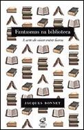 Fantasmas na biblioteca A arte de viver entre livros