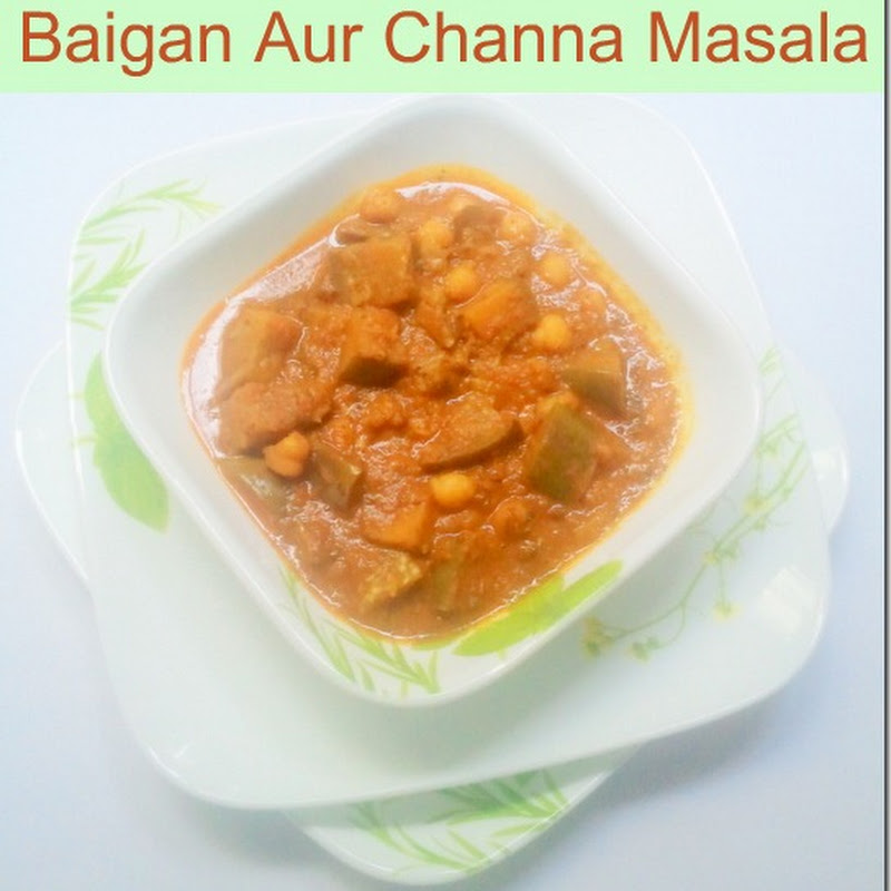 Baigan Aur Channa Masala | Eggplant and  Chickpeas Curry