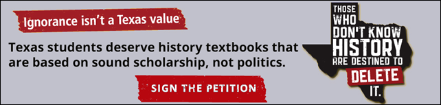 Banner graphic for the Texas Freedom Network, which reads, 'Ignorance isn't a Texas value. Texas students deserve history textbooks that are based on sound scholarship, not politics.' Graphic: TFN