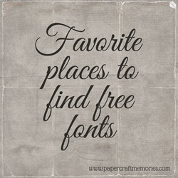favorite places to find free fonts www.papercraftmemories.com