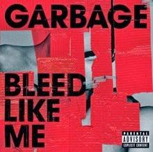 Garbage Bleed Like Me