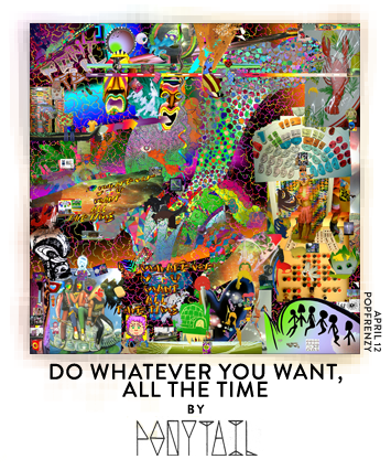 Do Whatever You Want, All The Time by Ponytail