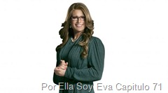 Por Ella Soy Eva Capitulo 71