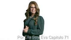 Por Ella Soy Eva Capitulo 71