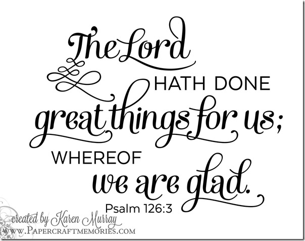 Papercraft Memories: Psalm 126:3 WORDart by Karen