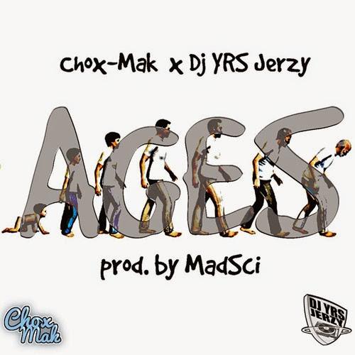 Chox-Mak Ft. DJ YRS Jerzy - Ages (Prod. By MadSci)