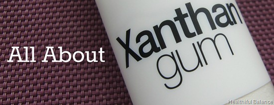 All About Xanthan Gum by Healthiful Balance
