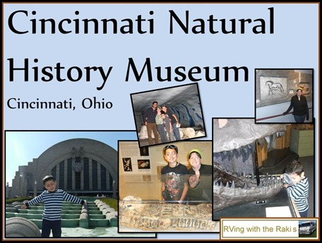 Live your life, our family motto.  Here are some amazing things we did during our RV vacation between workamping jobs. RVing with the Rakis - Cincinatti Natural History Museum