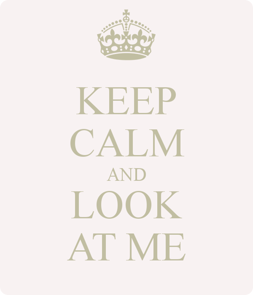 keep-calm-and-look-at-me-146