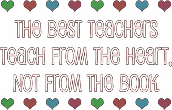 the best teachers teach from the heart, not from the book.png