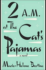 2 AM at The Cat's Pajamas - Marie-Helene Bertino