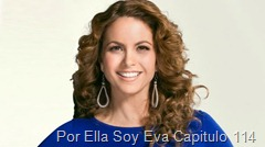 Por Ella Soy Eva Capitulo 114