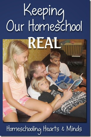 Keeping Our Homeschool Real @Homeschooling Hearts & Minds