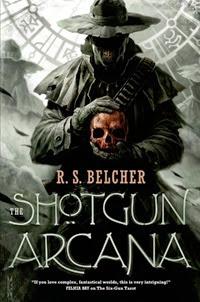 The Shotgun Arcana - R.S. Belcher