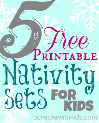 5 Free Printable Nativity Sets ucreatewithkids.com