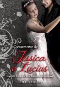O Casamento de Jessica e Lucius, por Beth Fantaskey
