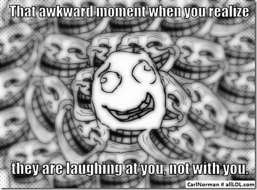 That awkward moment when you're the one being laughed at