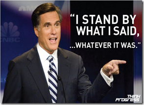 romney-I-stand-by-what-I-said-whatever-it-was-via-Think-progress