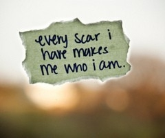 every_scar_i_have_makes_me_who_i_am_quote