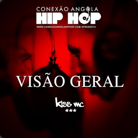 Kiss mc - Visão Geral (www.Conexaoangolahiphop.com)