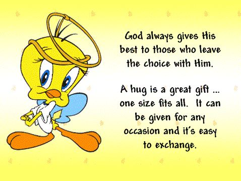 Tweety says: God always gives His best to those who leave the choice with Him