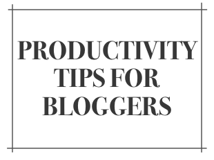 5 Productivity Tips For Bloggers