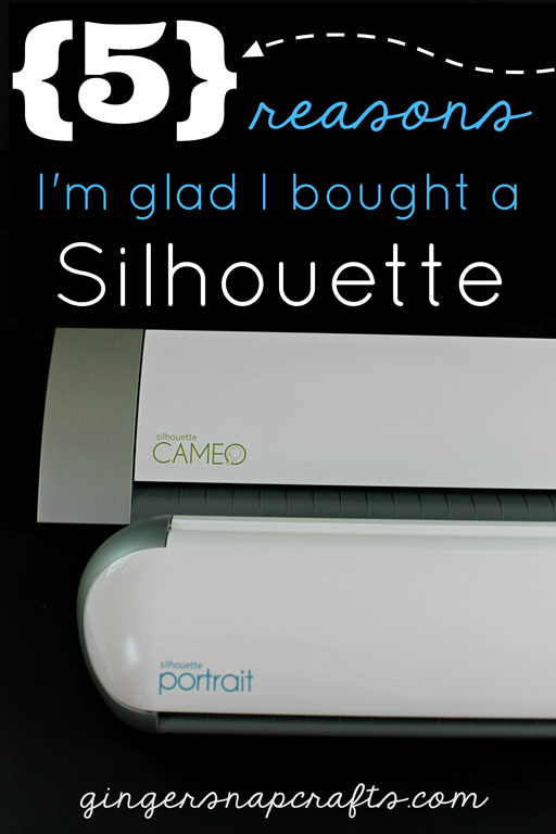 5 Reasons that I'm glad I bought a Silhouette at GingerSnapCrafts.com #SilhouetteCameo #SilhouettePortrait