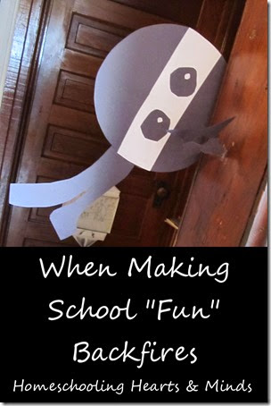 "When Making School ""Fun"" Backfires....@Homeschooling Hearts & Minds"