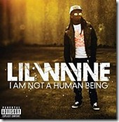 I_Am_Not_a_Human_Being lil wayne