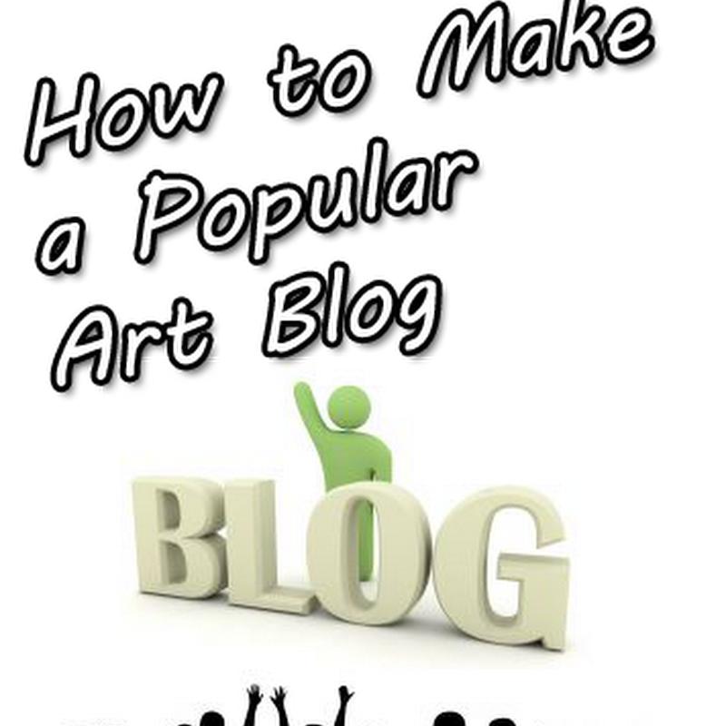 How to Create a Popular Artist Blog that Attracts Visitors 2012