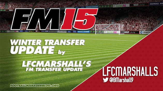 Winter Transfer Update Football Manager 2015 LFCMarshalls FM Transfer Update