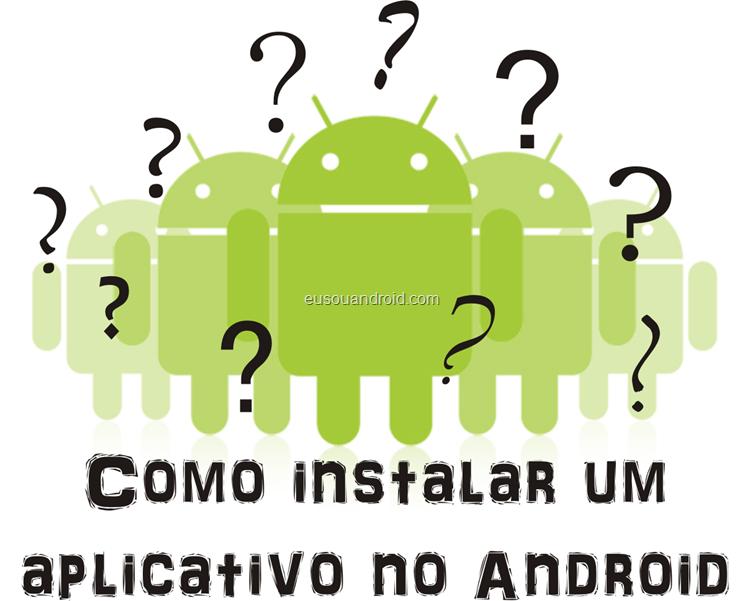 Como instalar um aplicativo no Android eusouandroid