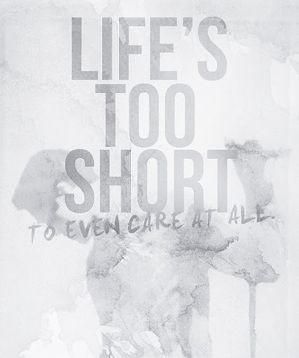lifes_too_short_to_even_care_at_all_quote