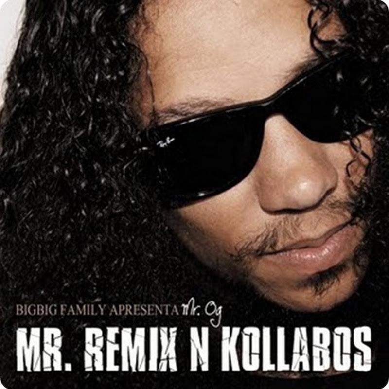 """Mr. Og – Mixtape """"Mr. Remix N Kollabos"""" [Download]"""