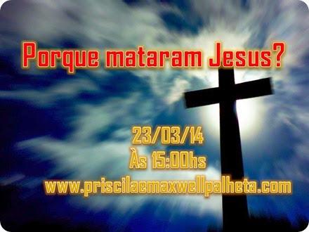 porque mataram Jesus - Priscila e Maxwell Palheta