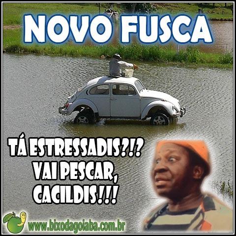 "Novo Fusca ""Pescaria"" - garoto propaganda Mussum dizendo: tá estressadis? Vai pescar, cacildis!"