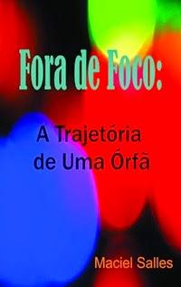 Fora de Foco (A Trajetória de Uma Órfã), por Maciel Salles