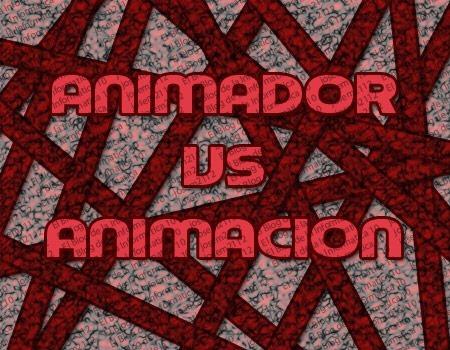 animador vs animación primera parte