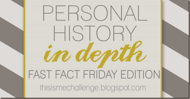 This Is Me Challenge Fast Fact Friday Personal History in Depth