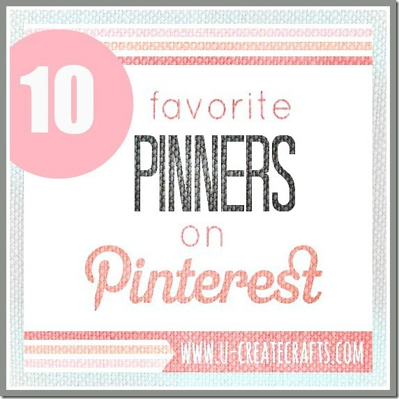 10 Favorite Pinners on Pinterest! u-createcrafts.com