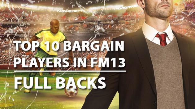 Top 10 Bargain Players in FM13 Full Backs