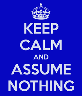 keep-calm-and-assume-nothing-6