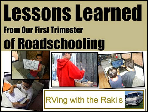Lessons Learned from Trimester 1 of our Roadschooling Adventure.  RVing with the Rakis
