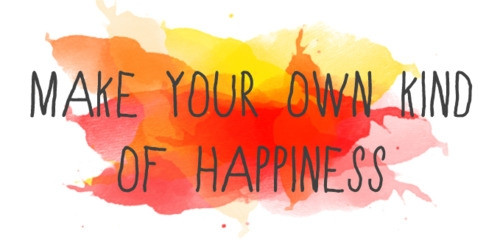 make_your_own_kind_of_happiness_quote