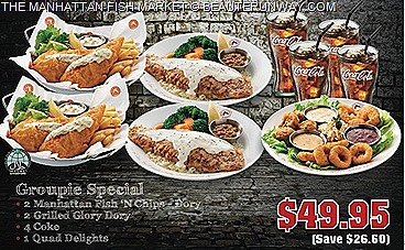 Manhattan FISH MARKET offers Groupie Special 2 Fish & Chips Dory, 2 Grilled Dory, 1 Quad delight 4 coke, Flaming Seafood Platter Set  mushrooms shrimps fish fingers calamari french fries onion rings fried giant seafood