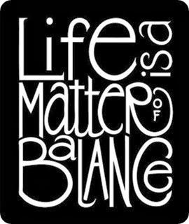 life is a matter of balance